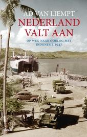Nederland valt aan : op weg naar oorlog met Indonesië 1947