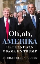 Oh, oh, Amerika : het land van Obama en Trump : hoop en haat, beloftes en beledigingen, proteststemmers en praatjes...