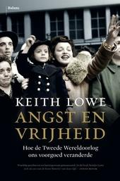 Angst en vrijheid : hoe de Tweede Wereldoorlog ons voorgoed veranderde