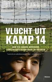 Vlucht uit kamp 14 : van een Noord-Koreaans concentratiekamp naar de vrijheid