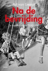 Na de bevrijding : de loodzware jaren 1945-1950