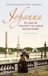 Johanna : de vrouw die Vincent Van Gogh beroemd maakte : een vie romancée