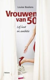 Vrouwen van 50 : lef, lust en nieuwe ambitie