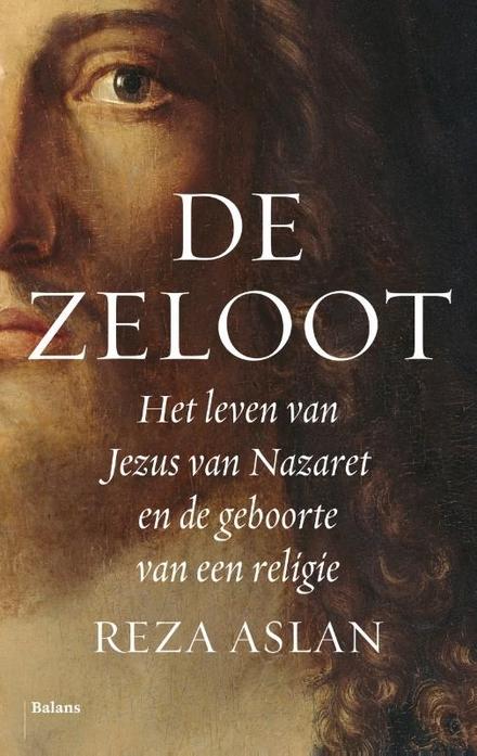 De zeloot : het leven van Jezus van Nazaret en de geboorte van een religie