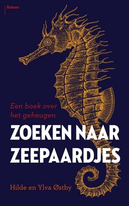 Zoeken naar zeepaardjes : een boek over het geheugen