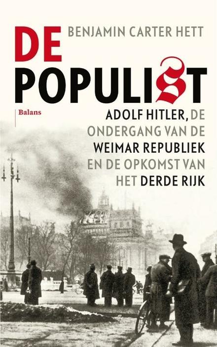 De populist : Adolf Hitler, de ondergang van de Weimar Republiek en de opkomst van het Derde Rijk