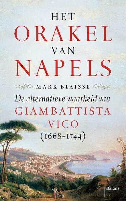 Het orakel van Napels : de alternatieve waarheid van Giambattista Vico (1668-1744)