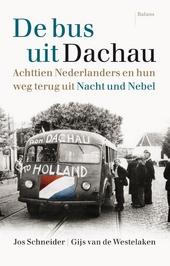 De bus uit Dachau : achttien Nederlanders en hun weg terug uit Nacht und Nebel