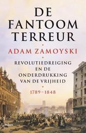 De fantoomterreur : revolutiedreiging en de onderdrukking van de vrijheid 1789-1848