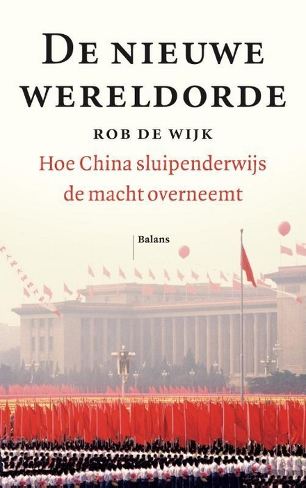 De nieuwe wereldorde : hoe China sluipenderwijs de macht overneemt