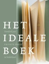 Het ideale boek : honderd jaar private press in Nederland 1910-2010