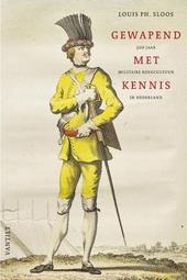 Gewapend met kennis : 500 jaar militaire boekcultuur in Nederland