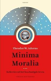Minima Moralia : reflecties uit het beschadigde leven