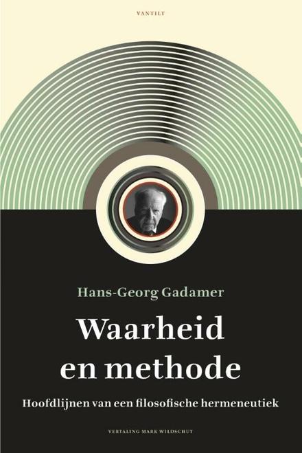 Waarheid en methode : hoofdlijnen van een filosofische hermeneutiek