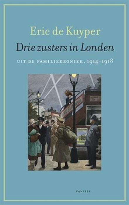 Drie zusters in Londen : uit de familiekroniek 1914-1918