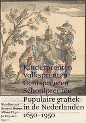 Kinderprenten, volksprenten, centsprenten, schoolprenten : populaire grafiek in de Nederlanden 1650-1950