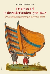 De Opstand in de Nederlanden 1568-1648 : de Tachtigjarige Oorlog in woord en beeld
