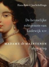 De heimelijke echtgenote van Lodewijk XIV : Madame de Maintenon 1635-1719