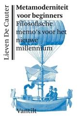 Metamoderniteit voor beginners : filosofische memo's voor het nieuwe millennium