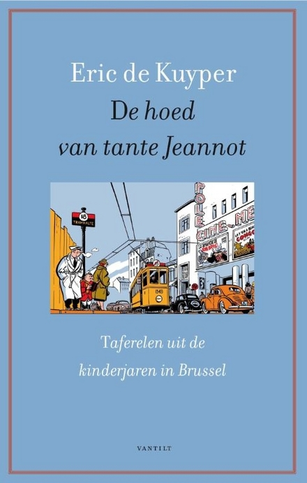 De hoed van tante Jeannot : taferelen uit de kinderjaren in Brussel