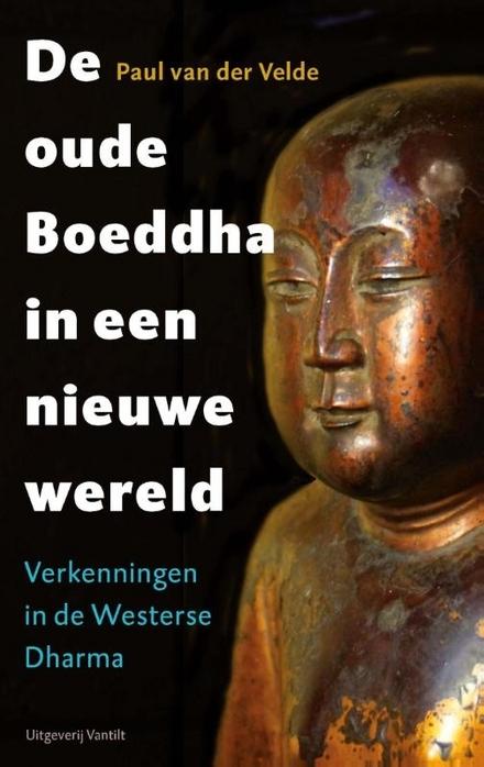 De oude Boeddha in een nieuwe wereld : verkenningen in de westerse dharma