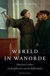 Wereld in wanorde : Maarten Luther en de geboorte van de Reformatie