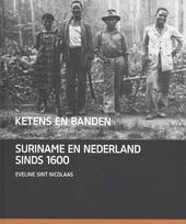 Ketens en banden : Suriname en Nederland sinds 1600