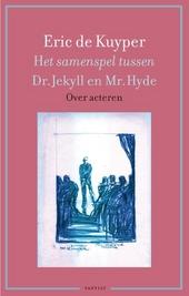Het samenspel tussen Dr. Jekyll en Mr. Hyde : over acteren