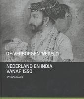 De verborgen wereld : Nederland en India vanaf 1550