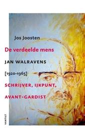 De verdeelde mens : Jan Walravens [1920-1965] : schrijver, ijkpunt, avant-gardist