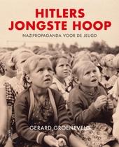 Hitlers jongste hoop : nazipropaganda voor de jeugd