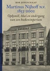 Martinus Nijhoff N.V. 1853-2002 : opkomst, bloei en ondergang van een boekenimperium : met 'faits divers' uit het l...
