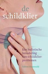 De schildklier : een holistische benadering van schildklierproblemen