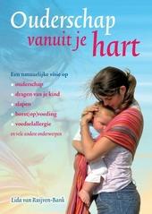 Ouderschap vanuit je hart : een natuurlijke visie op ouderschap, dragen van je kind, slapen, borst(op)voeding, voed...