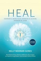 Heal : verander je bewustzijn, verander je lichaam, verander je leven!