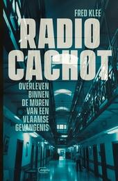Radio Cachot : overleven binnen de muren van een Vlaamse gevangenis