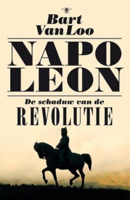 Napoleon : de schaduw van de revolutie