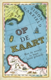 Op de kaart : hoe de wereld in kaart werd gebracht