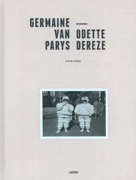 Germaine Van Parys - Odette Dereze 1918-1996 : de aanraking van de tijd