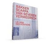 Le labo des héritiers : Bakker, Scarpa, Van Severen, Vermeersch