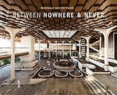 Between nowhere & never : photographs of forgotten places