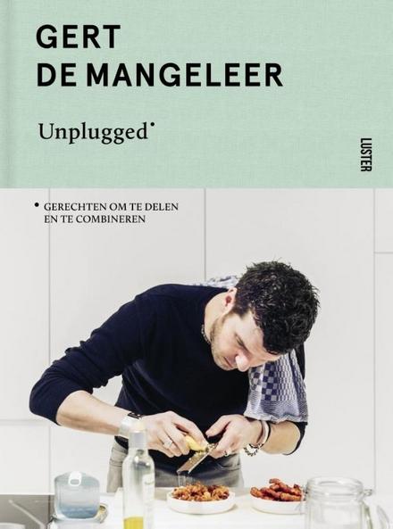 Unplugged : gerechten om te delen en te combineren