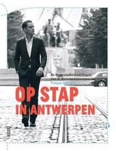 Op stap in Antwerpen : de beste stadswandelingen van de BeroepsAntwerpenaar Tanguy Ottomer