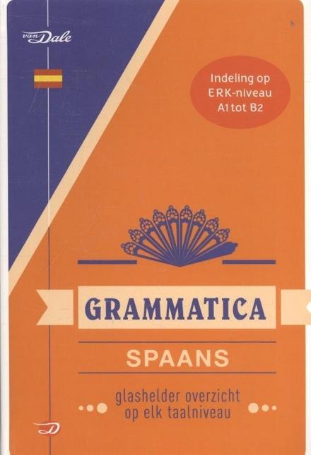 Van Dale grammatica Spaans : glashelder overzicht op elk taalniveau