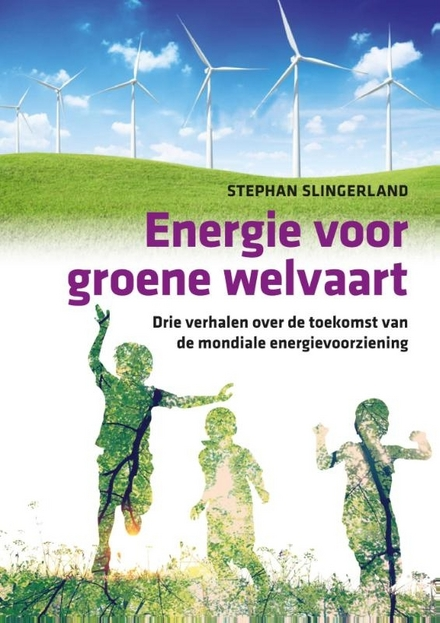 Energie voor groene welvaart : drie verhalen over de toekomst van de mondiale energievoorziening