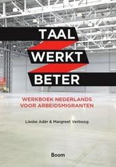 Taal werkt beter : werkboek Nederlands voor arbeidsmigranten