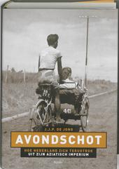 Avondschot : hoe Nederland zich terugtrok uit zijn Aziatisch imperium