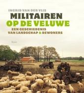 Militairen op de Veluwe : een geschiedenis van landschap & bewoners