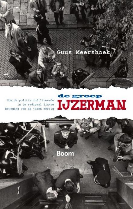 De Groep-IJzerman : hoe de politie infiltreerde in de links-radicale beweging van de jaren zestig