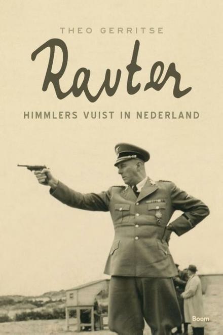 Rauter : Himmlers vuist in Nederland